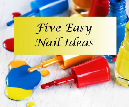 Five Easy Nail Ideas